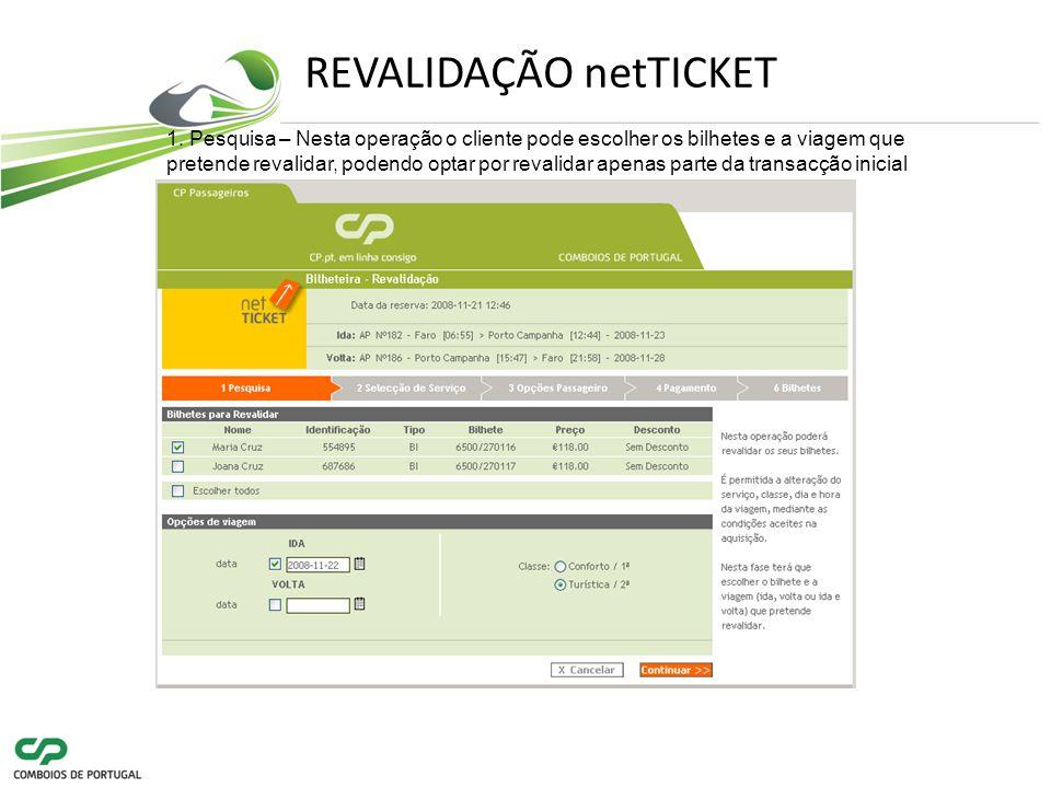 1. Pesquisa – Nesta operação o cliente pode escolher os bilhetes e a viagem que pretende revalidar, podendo optar por revalidar apenas parte da transa