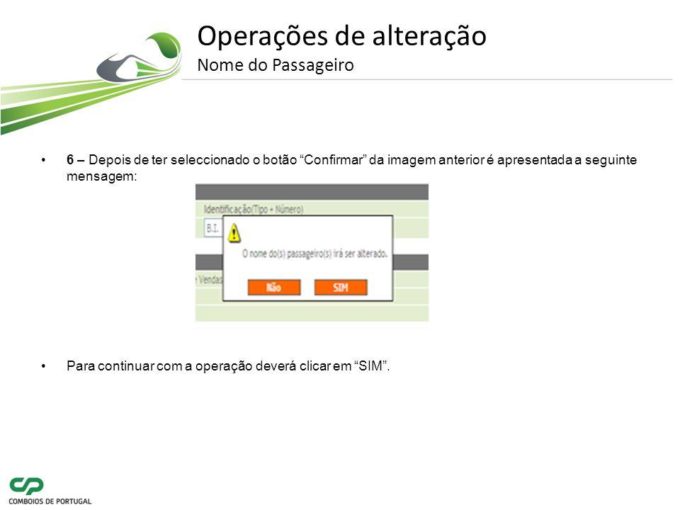 Operações de alteração Nome do Passageiro 6 – Depois de ter seleccionado o botão Confirmar da imagem anterior é apresentada a seguinte mensagem: Para continuar com a operação deverá clicar em SIM.