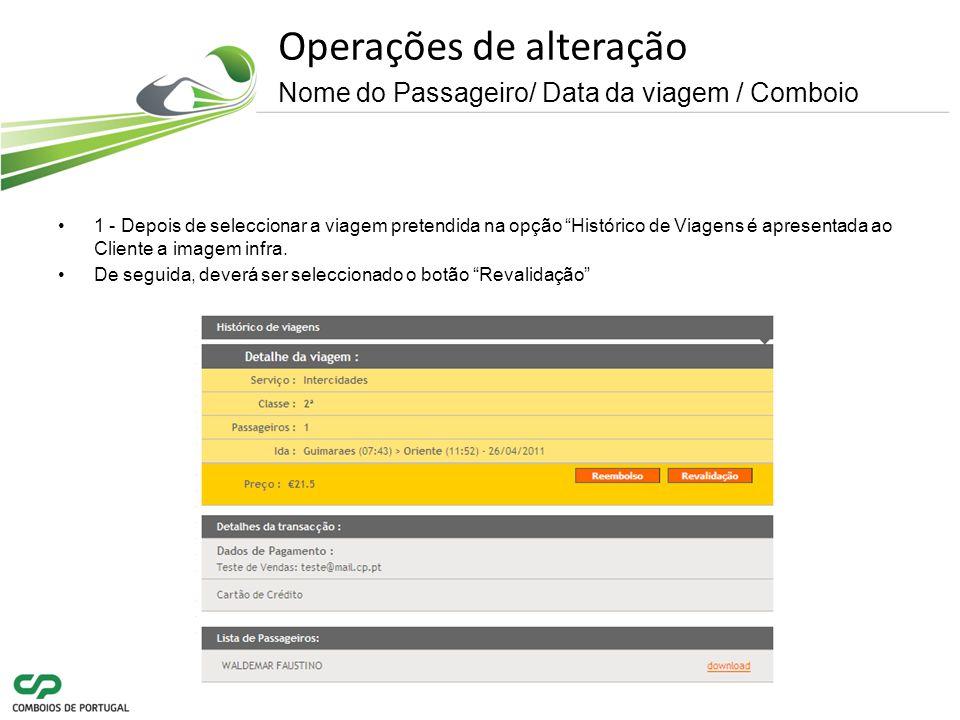 Operações de alteração Nome do Passageiro/ Data da viagem / Comboio 1 - Depois de seleccionar a viagem pretendida na opção Histórico de Viagens é apresentada ao Cliente a imagem infra.
