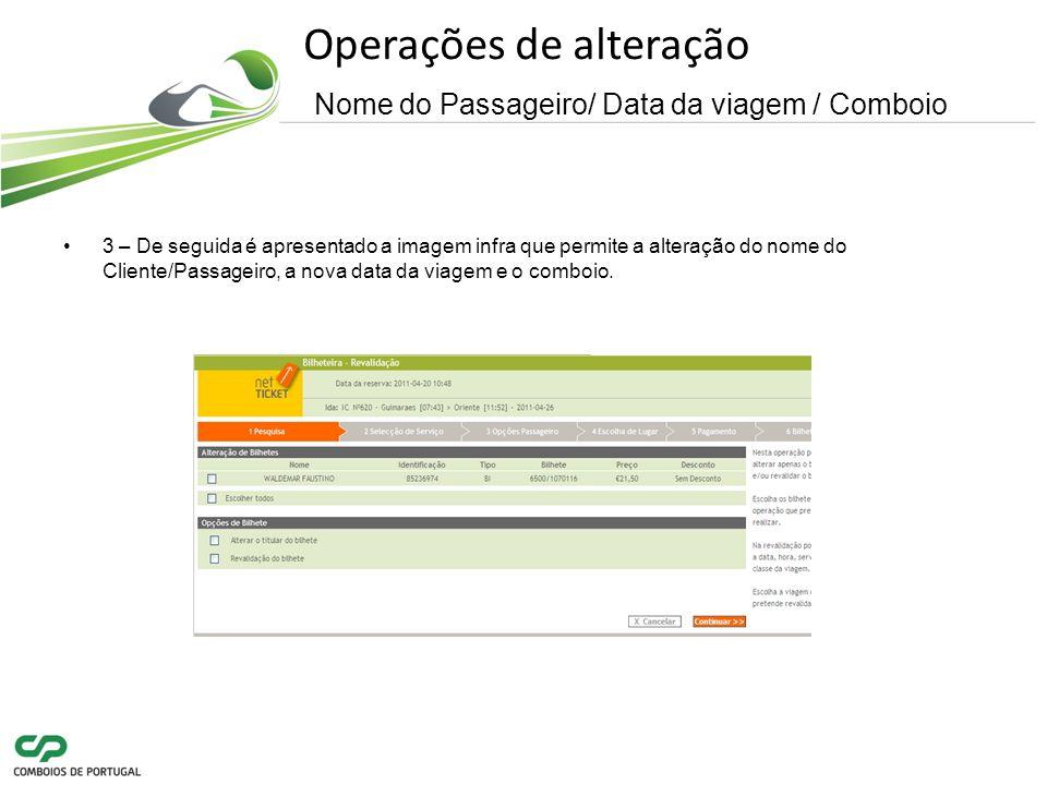 Operações de alteração Nome do Passageiro/ Data da viagem / Comboio 3 – De seguida é apresentado a imagem infra que permite a alteração do nome do Cliente/Passageiro, a nova data da viagem e o comboio.