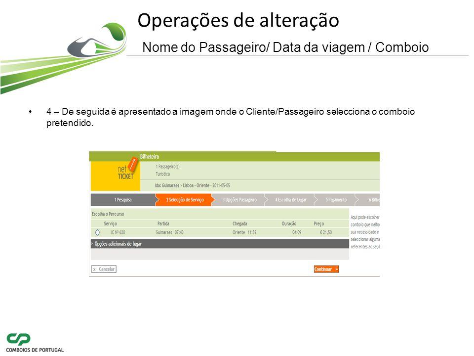 Operações de alteração Nome do Passageiro/ Data da viagem / Comboio 4 – De seguida é apresentado a imagem onde o Cliente/Passageiro selecciona o comboio pretendido.