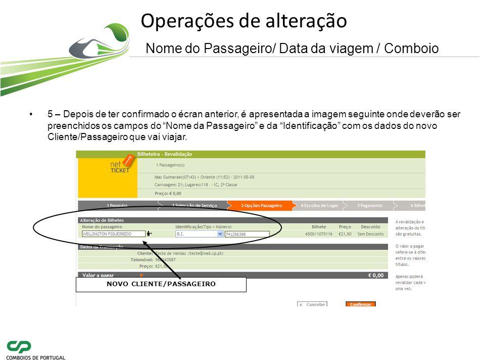 Operações de alteração Nome do Passageiro/ Data da viagem / Comboio 5 – Depois de ter confirmado o écran anterior, é apresentada a imagem seguinte onde deverão ser preenchidos os campos do Nome da Passageiro e da Identificação com os dados do novo Cliente/Passageiro que vai viajar.