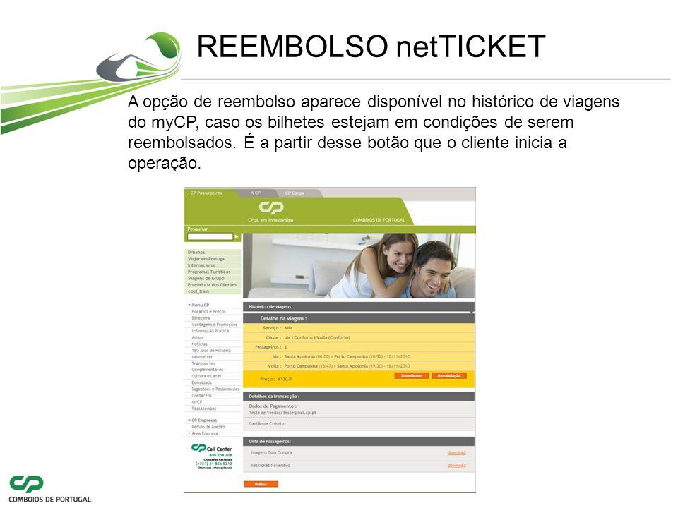 REEMBOLSO netTICKET A opção de reembolso aparece disponível no histórico de viagens do myCP, caso os bilhetes estejam em condições de serem reembolsados.