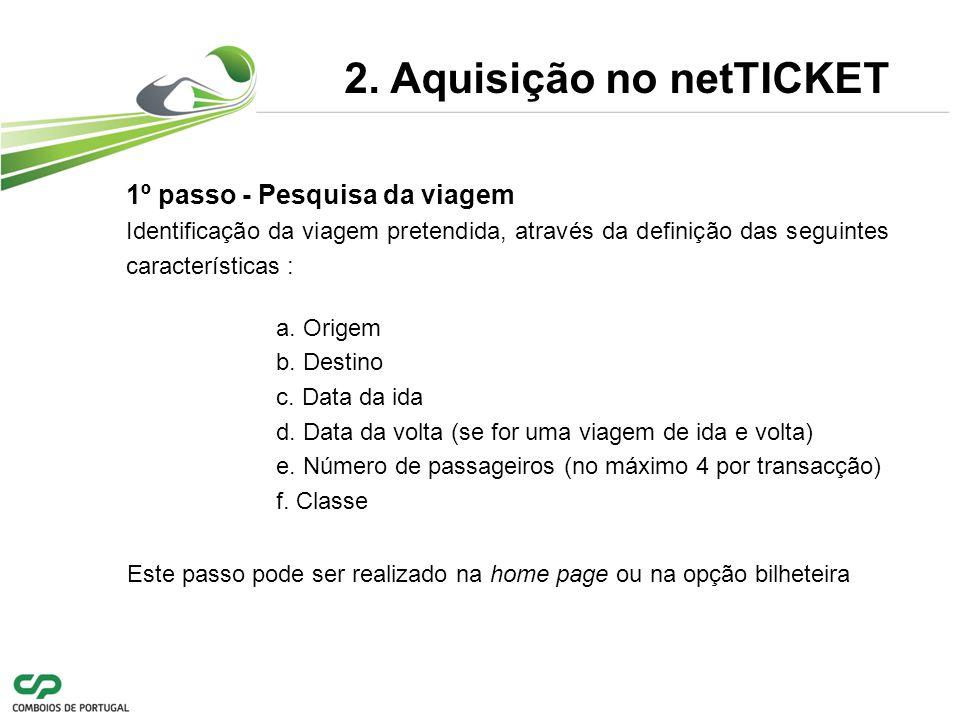 1º passo - Pesquisa da viagem Identificação da viagem pretendida, através da definição das seguintes características : 2.