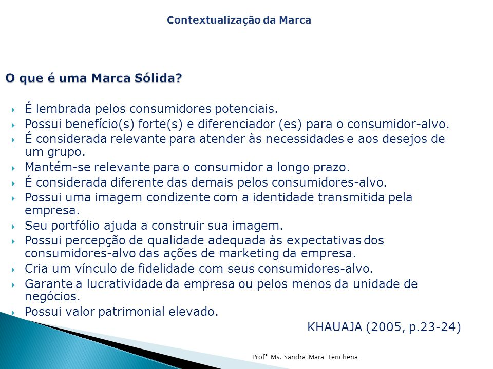 O que é uma Marca Sólida? É lembrada pelos consumidores potenciais. Possui benefício(s) forte(s) e diferenciador (es) para o consumidor-alvo. É consid