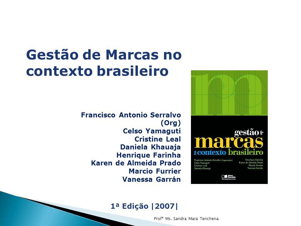 Gestão de Marcas no contexto brasileiro Francisco Antonio Serralvo (Org) Celso Yamaguti Cristine Leal Daniela Khauaja Henrique Farinha Karen de Almeid