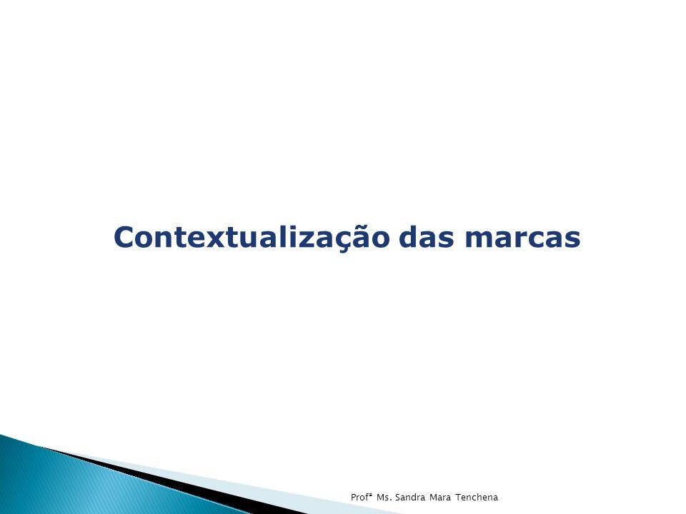 Contextualização das marcas Profª Ms. Sandra Mara Tenchena