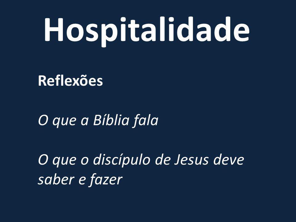 Hospitalidade Reflexões O que a Bíblia fala O que o discípulo de Jesus deve saber e fazer