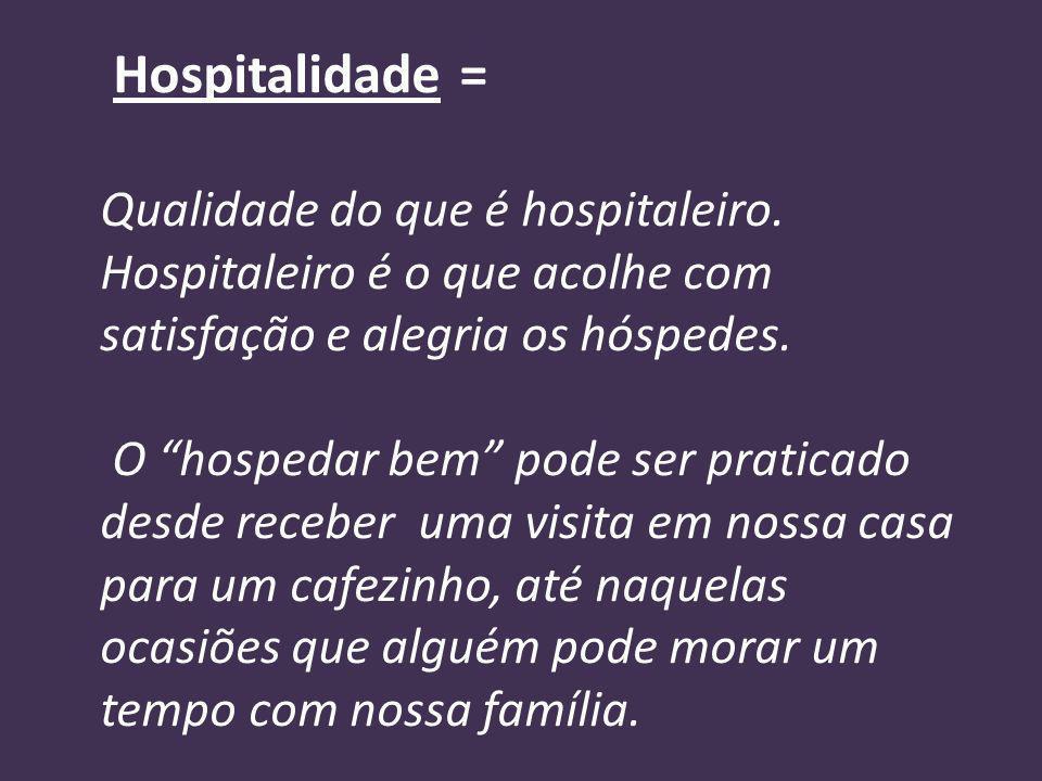 Hospitalidade = Qualidade do que é hospitaleiro.