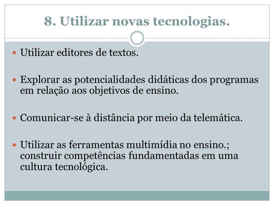 8. Utilizar novas tecnologias. Utilizar editores de textos. Explorar as potencialidades didáticas dos programas em relação aos objetivos de ensino. Co