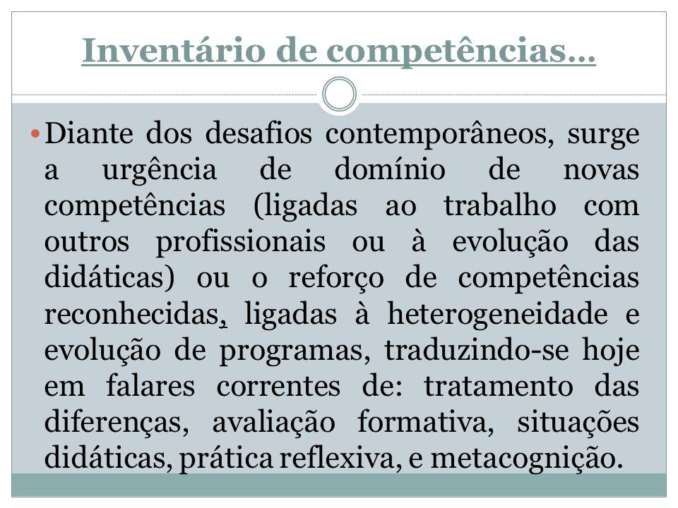 Inventário de competências... Diante dos desafios contemporâneos, surge a urgência de domínio de novas competências (ligadas ao trabalho com outros pr