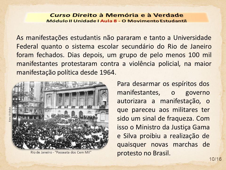 10/16 As manifestações estudantis não pararam e tanto a Universidade Federal quanto o sistema escolar secundário do Rio de Janeiro foram fechados. Dia