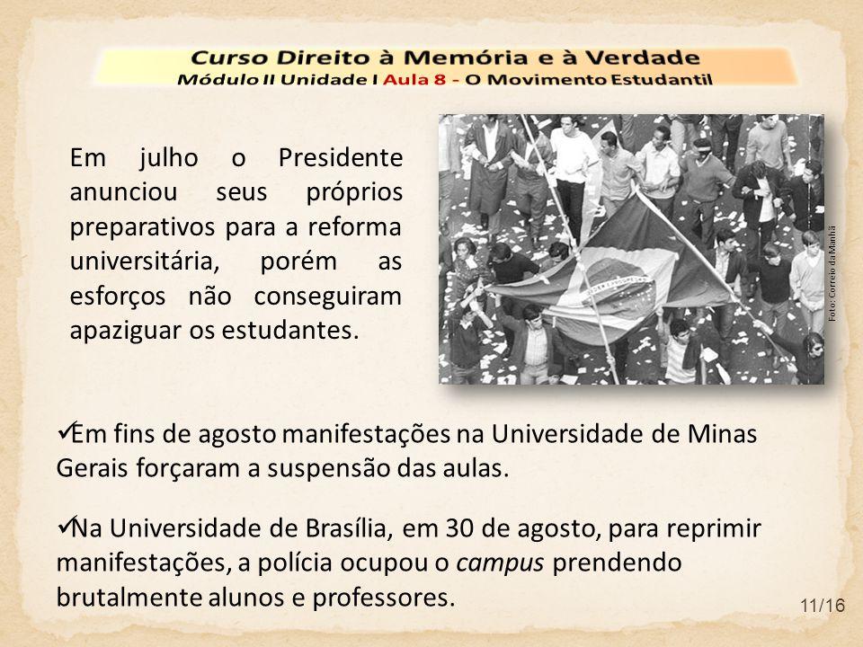 11/16 Em julho o Presidente anunciou seus próprios preparativos para a reforma universitária, porém as esforços não conseguiram apaziguar os estudante