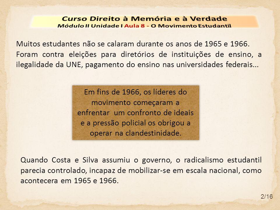 2/16 Muitos estudantes não se calaram durante os anos de 1965 e 1966. Foram contra eleições para diretórios de instituições de ensino, a ilegalidade d