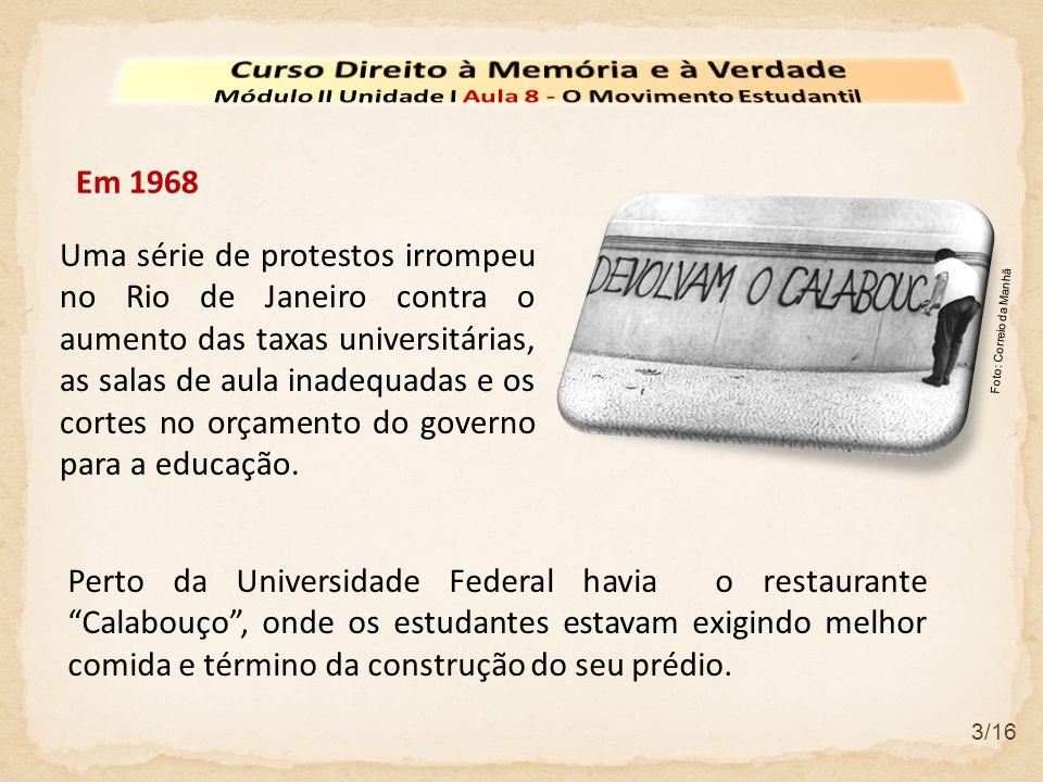 3/16 Em 1968 Uma série de protestos irrompeu no Rio de Janeiro contra o aumento das taxas universitárias, as salas de aula inadequadas e os cortes no