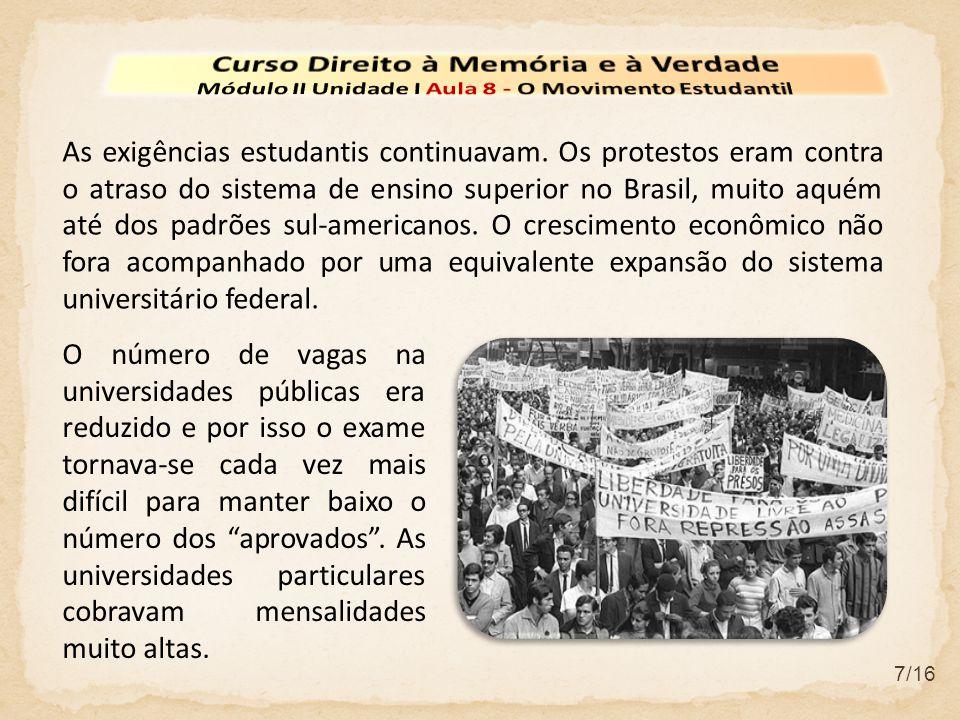 7/16 As exigências estudantis continuavam. Os protestos eram contra o atraso do sistema de ensino superior no Brasil, muito aquém até dos padrões sul-