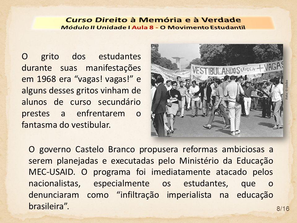 8/16 O grito dos estudantes durante suas manifestações em 1968 era vagas! vagas! e alguns desses gritos vinham de alunos de curso secundário prestes a