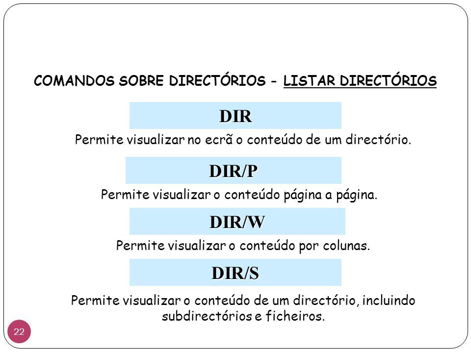COMANDOS SOBRE DIRECTÓRIOS - LISTAR DIRECTÓRIOS DIR Permite visualizar no ecrã o conteúdo de um directório. DIR/P DIR/W Permite visualizar o conteúdo