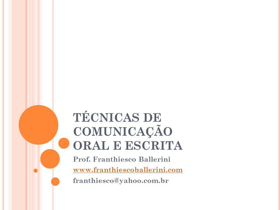 TÉCNICAS DE COMUNICAÇÃO ORAL E ESCRITA Prof. Franthiesco Ballerini www.franthiescoballerini.com franthiesco@yahoo.com.br