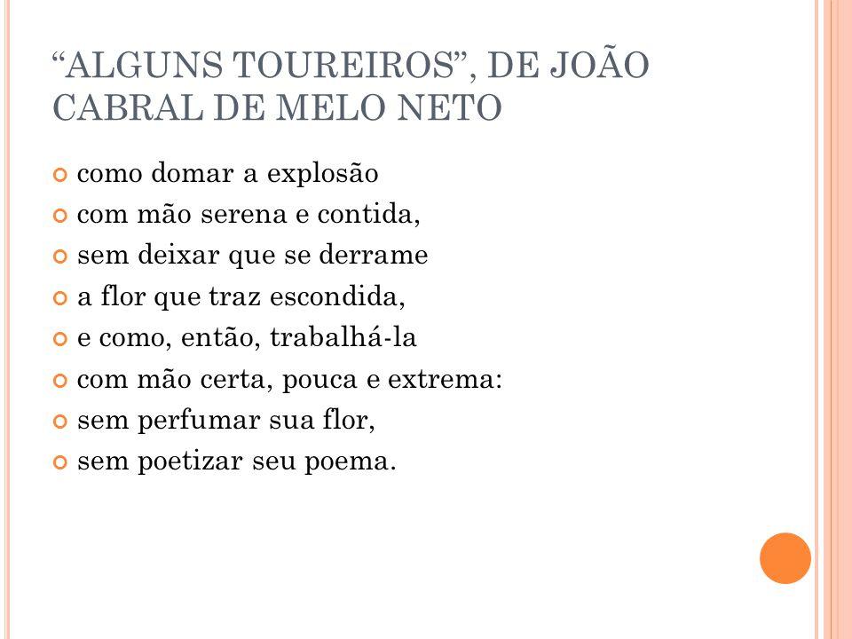 ALGUNS TOUREIROS, DE JOÃO CABRAL DE MELO NETO como domar a explosão com mão serena e contida, sem deixar que se derrame a flor que traz escondida, e c