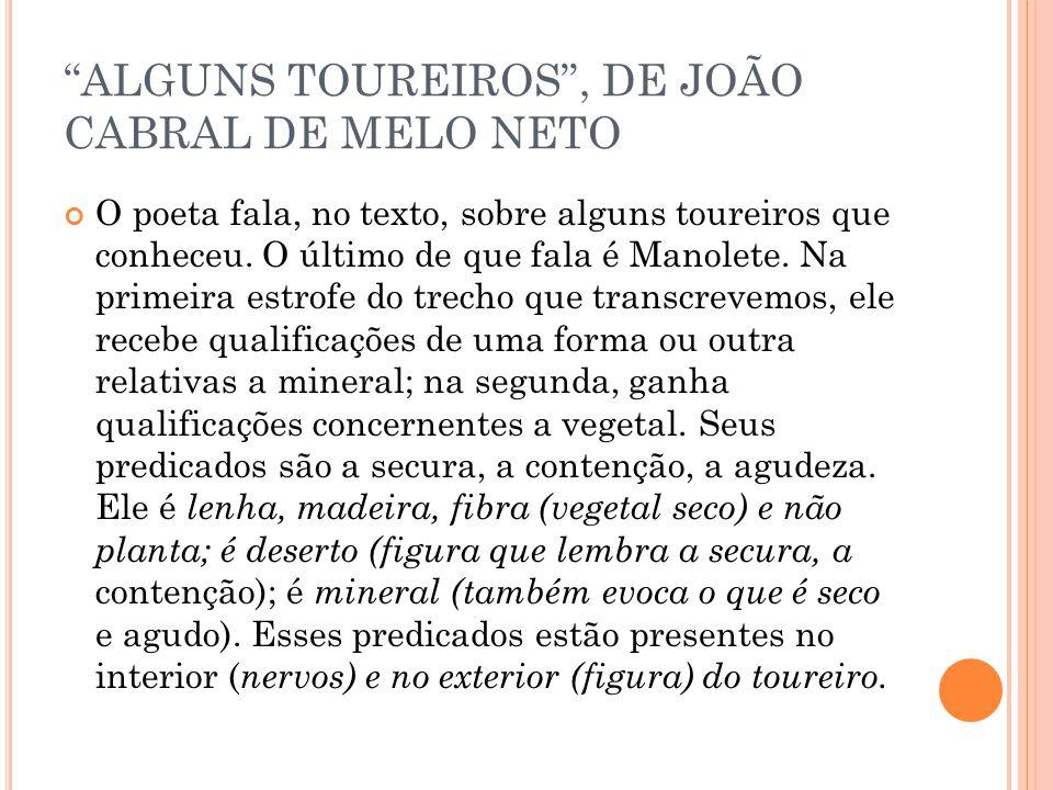 ALGUNS TOUREIROS, DE JOÃO CABRAL DE MELO NETO O poeta fala, no texto, sobre alguns toureiros que conheceu. O último de que fala é Manolete. Na primeir