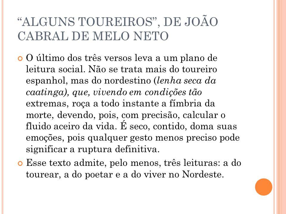 ALGUNS TOUREIROS, DE JOÃO CABRAL DE MELO NETO O último dos três versos leva a um plano de leitura social. Não se trata mais do toureiro espanhol, mas