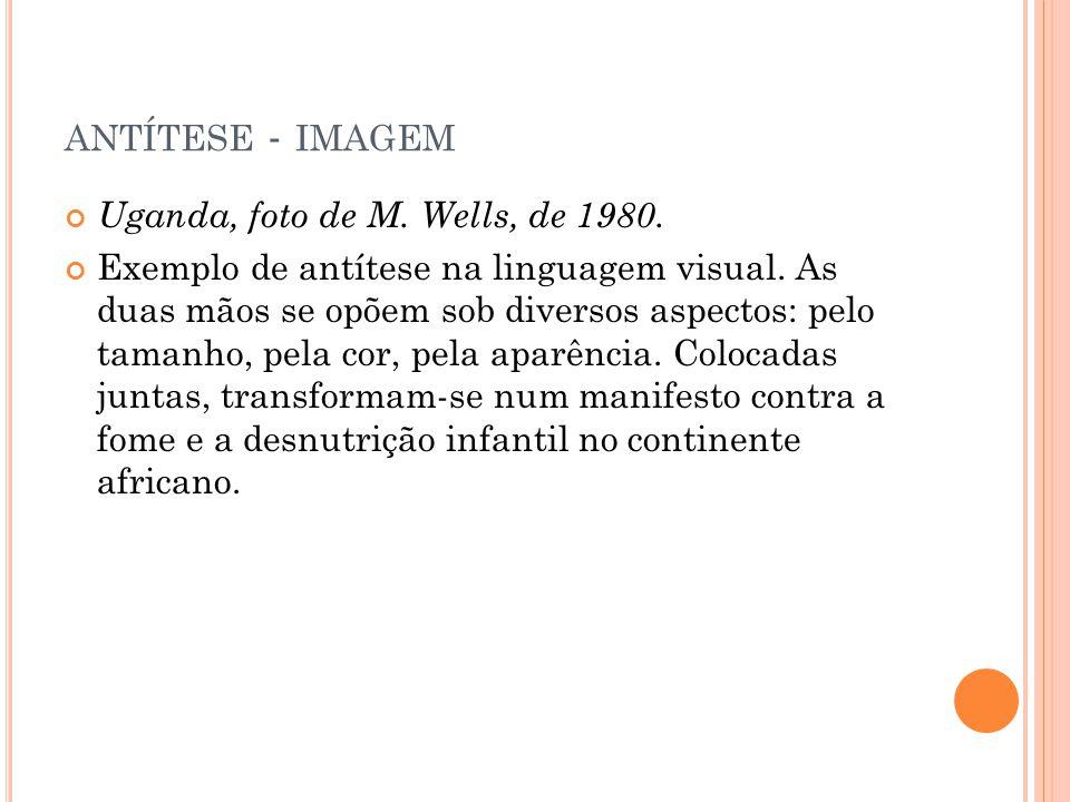 Uganda, foto de M. Wells, de 1980. Exemplo de antítese na linguagem visual. As duas mãos se opõem sob diversos aspectos: pelo tamanho, pela cor, pela