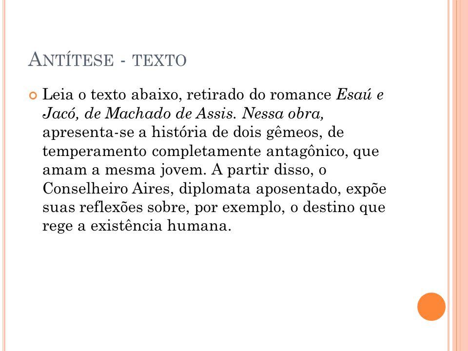 A NTÍTESE - TEXTO Leia o texto abaixo, retirado do romance Esaú e Jacó, de Machado de Assis. Nessa obra, apresenta-se a história de dois gêmeos, de te