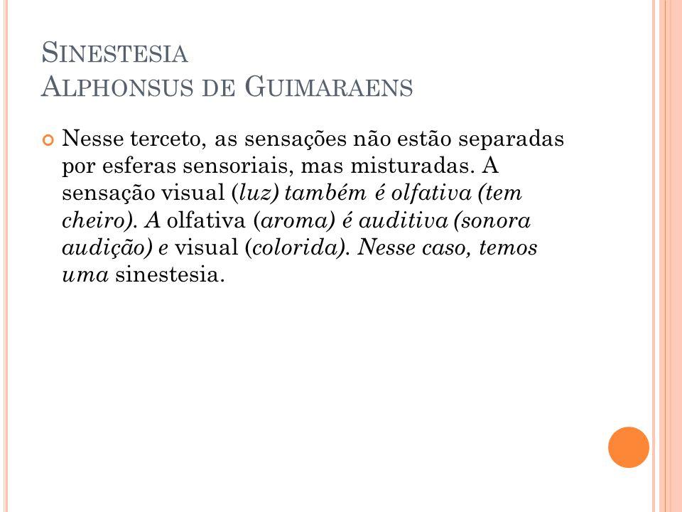 S INESTESIA A LPHONSUS DE G UIMARAENS Nesse terceto, as sensações não estão separadas por esferas sensoriais, mas misturadas. A sensação visual ( luz)