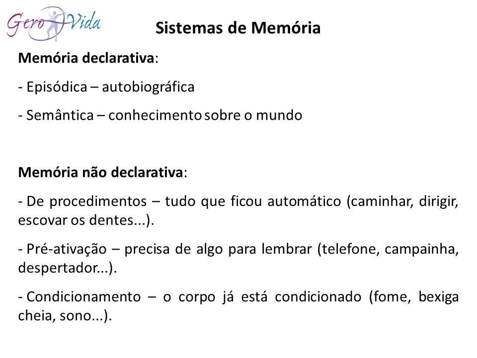 Sistemas de Memória Memória declarativa: - Episódica – autobiográfica - Semântica – conhecimento sobre o mundo Memória não declarativa: - De procedime