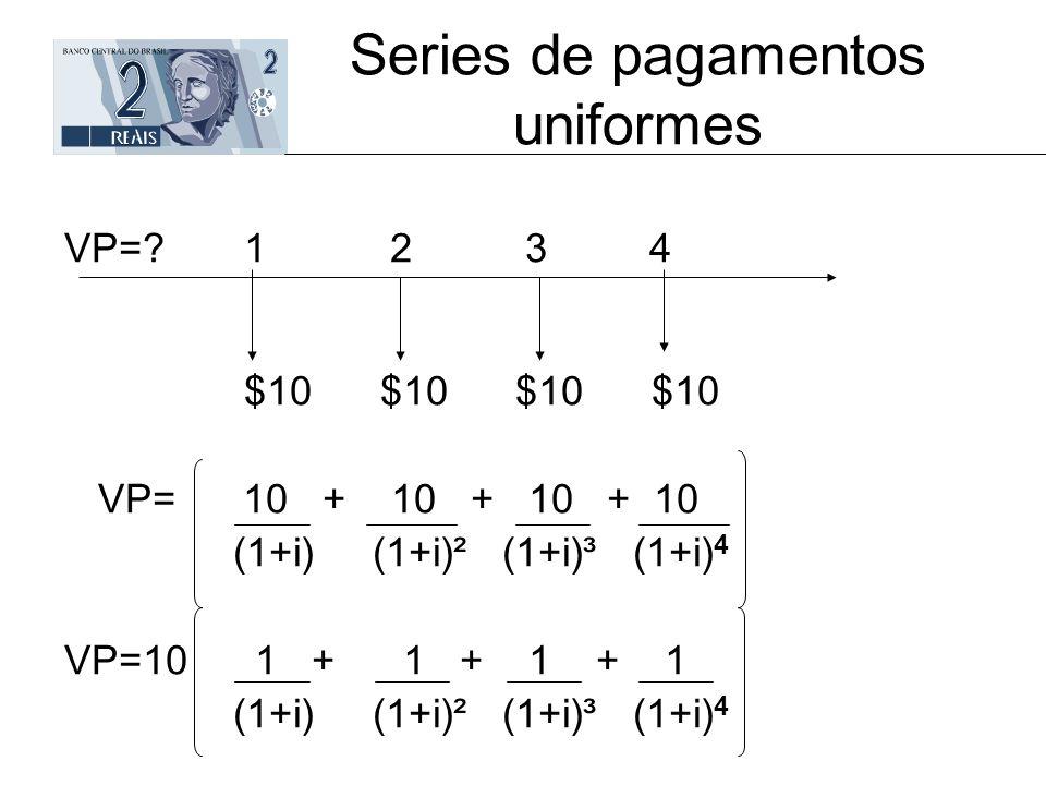 Series de pagamentos uniformes VP=? 1 2 3 4 $10 $10 $10 $10 VP= 10 + 10 + 10 + 10 (1+i) (1+i)² (1+i)³ (1+i) 4 VP=10 1 + 1 + 1 + 1 (1+i) (1+i)² (1+i)³