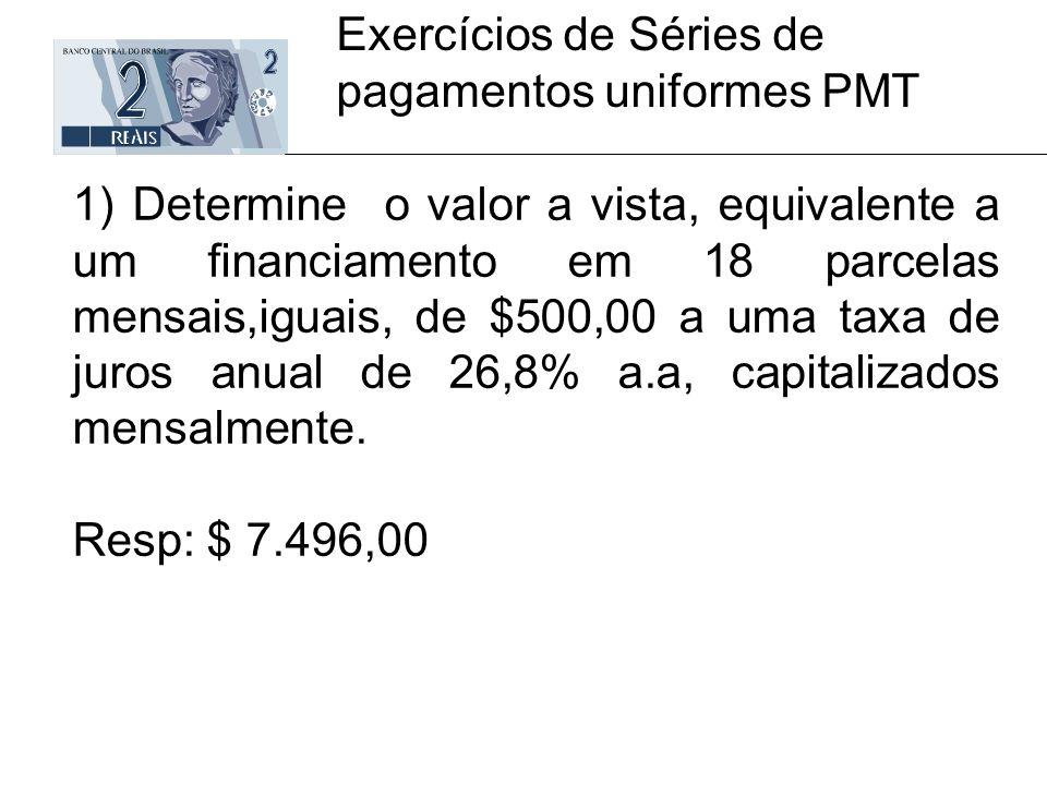 Exercícios de Séries de pagamentos uniformes PMT 1) Determine o valor a vista, equivalente a um financiamento em 18 parcelas mensais,iguais, de $500,0