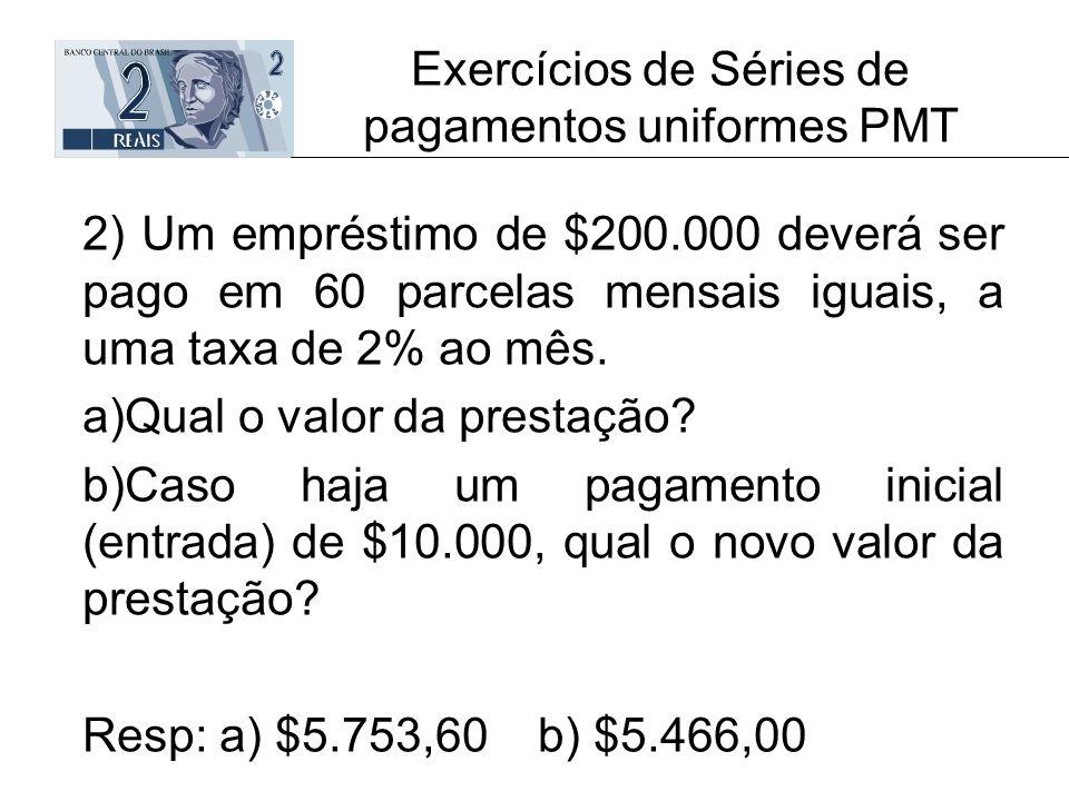Exercícios de Séries de pagamentos uniformes PMT 2) Um empréstimo de $200.000 deverá ser pago em 60 parcelas mensais iguais, a uma taxa de 2% ao mês.