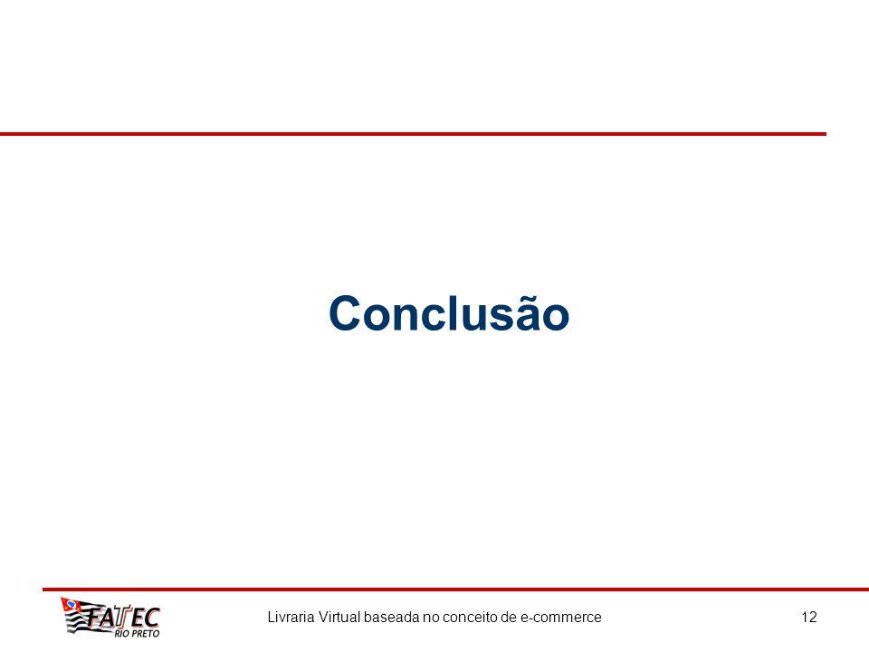Conclusão Livraria Virtual baseada no conceito de e-commerce12