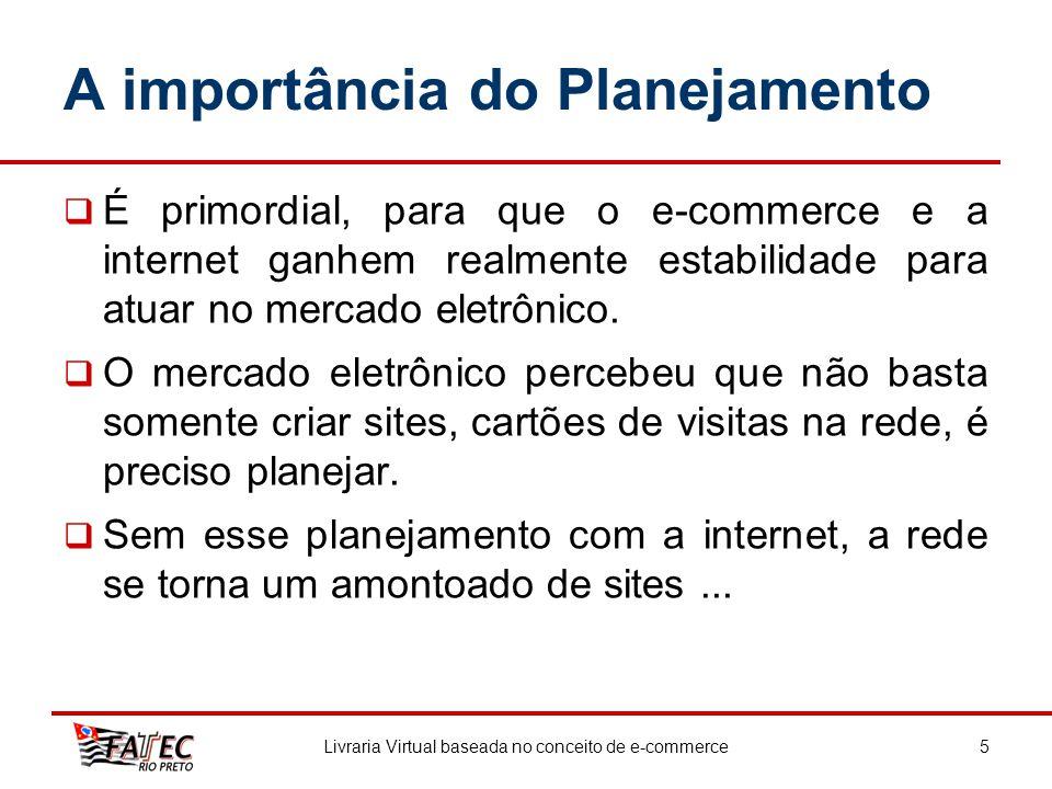 A importância do Planejamento É primordial, para que o e-commerce e a internet ganhem realmente estabilidade para atuar no mercado eletrônico. O merca