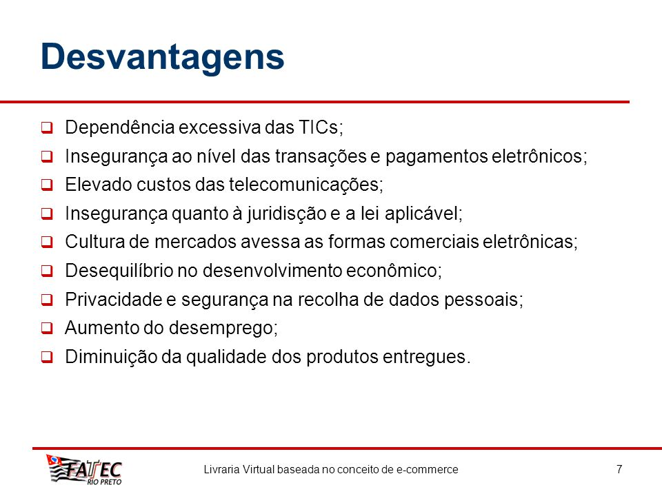 Desvantagens Dependência excessiva das TICs; Insegurança ao nível das transações e pagamentos eletrônicos; Elevado custos das telecomunicações; Insegu