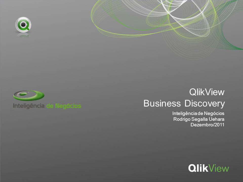 QlikView Business Discovery Inteligência de Negócios Rodrigo Segalla Uehara Dezembro/2011