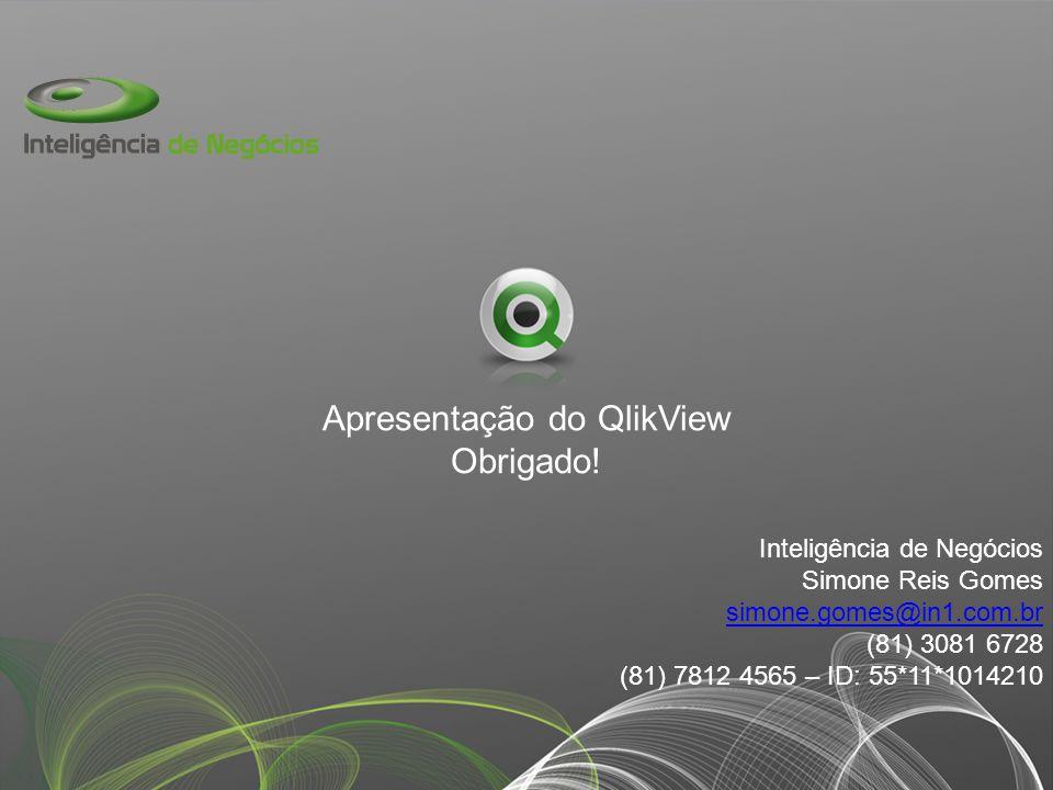 Apresentação do QlikView Obrigado! Inteligência de Negócios Simone Reis Gomes simone.gomes@in1.com.br (81) 3081 6728 (81) 7812 4565 – ID: 55*11*101421