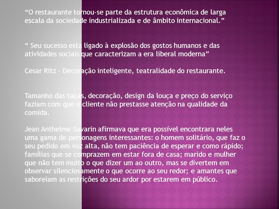 O restaurante tornou-se parte da estrutura econômica de larga escala da sociedade industrializada e de âmbito internacional.