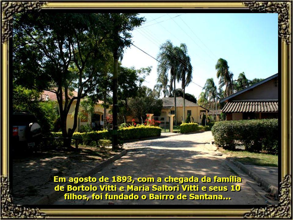 E vamos para Santana, bairro vizinho de Santa Olímpia, outra comunidade italiana aqui radicada, cujos imigrantes para cá vieram em 23.08.1877, oriundo