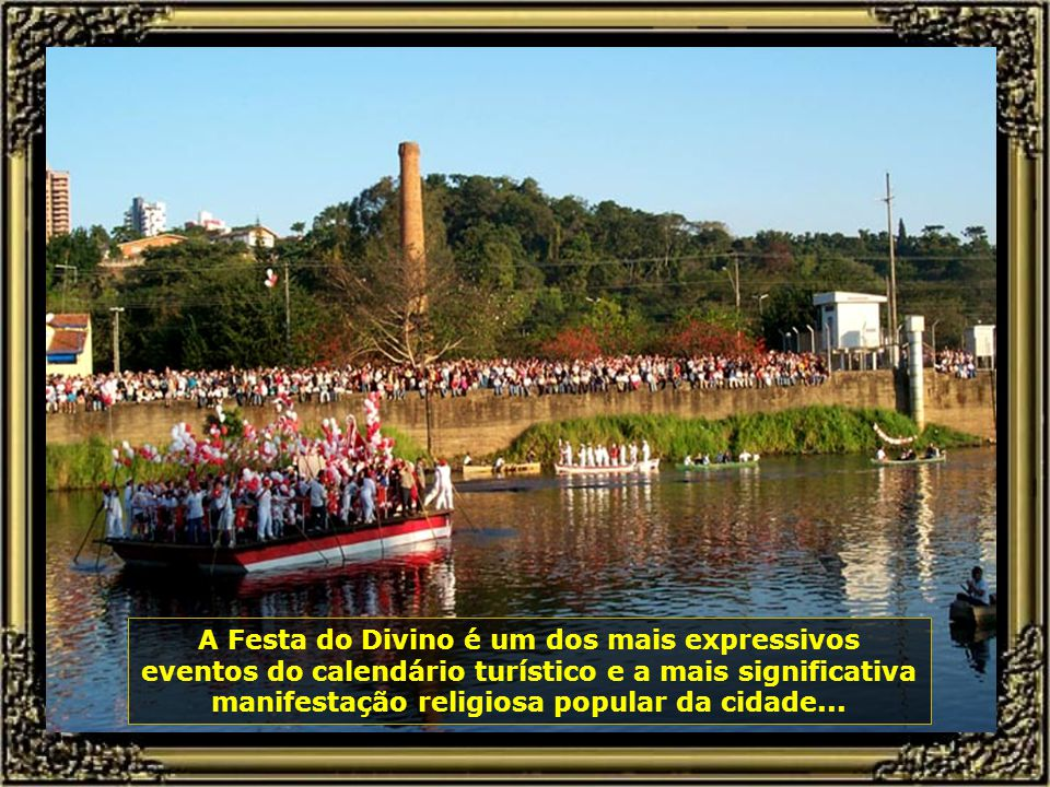 Agora é a vez da Festa do Divino Espírito Santo, nas águas do Rio Piracicaba, em Piracicaba, que acontece todo mês de julho de cada ano...