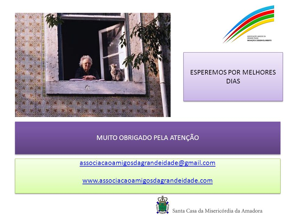 ESPEREMOS POR MELHORES DIAS MUITO OBRIGADO PELA ATENÇÃO associacaoamigosdagrandeidade@gmail.com www.associacaoamigosdagrandeidade.com associacaoamigos