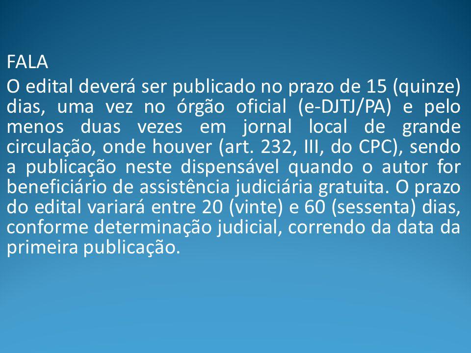 FALA O edital deverá ser publicado no prazo de 15 (quinze) dias, uma vez no órgão oficial (e-DJTJ/PA) e pelo menos duas vezes em jornal local de grand