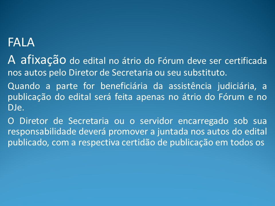FALA A afixação do edital no átrio do Fórum deve ser certificada nos autos pelo Diretor de Secretaria ou seu substituto. Quando a parte for beneficiár