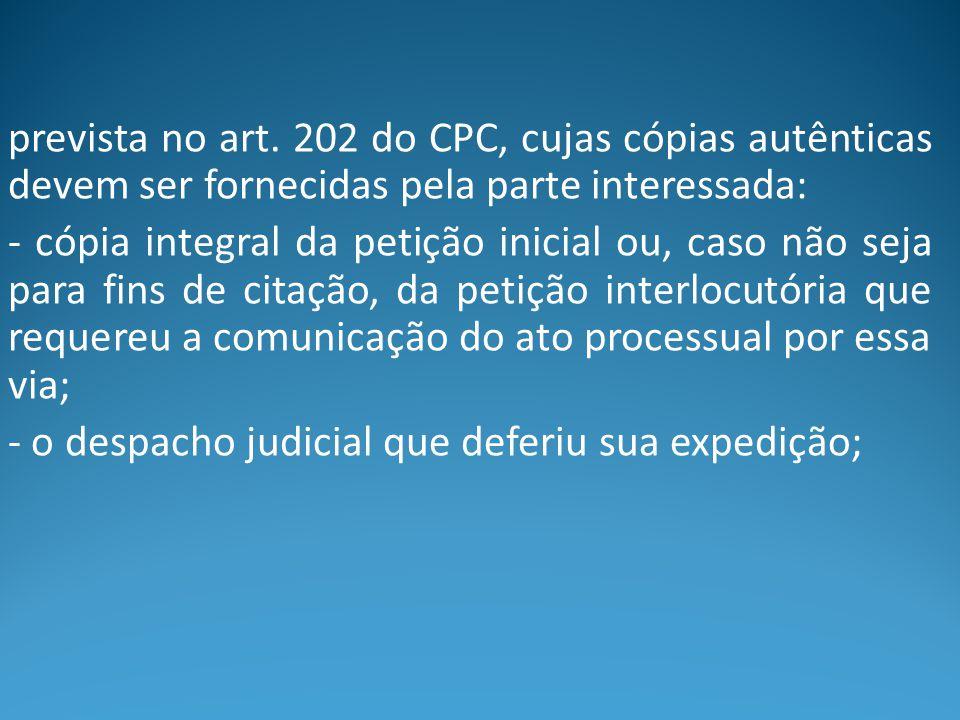prevista no art. 202 do CPC, cujas cópias autênticas devem ser fornecidas pela parte interessada: - cópia integral da petição inicial ou, caso não sej