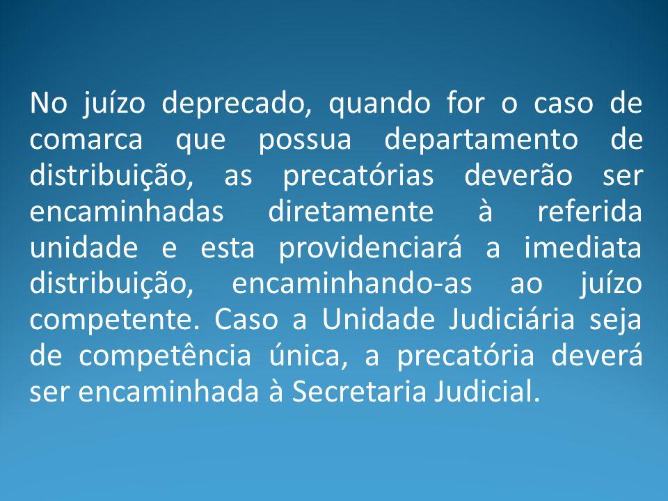 No juízo deprecado, quando for o caso de comarca que possua departamento de distribuição, as precatórias deverão ser encaminhadas diretamente à referi