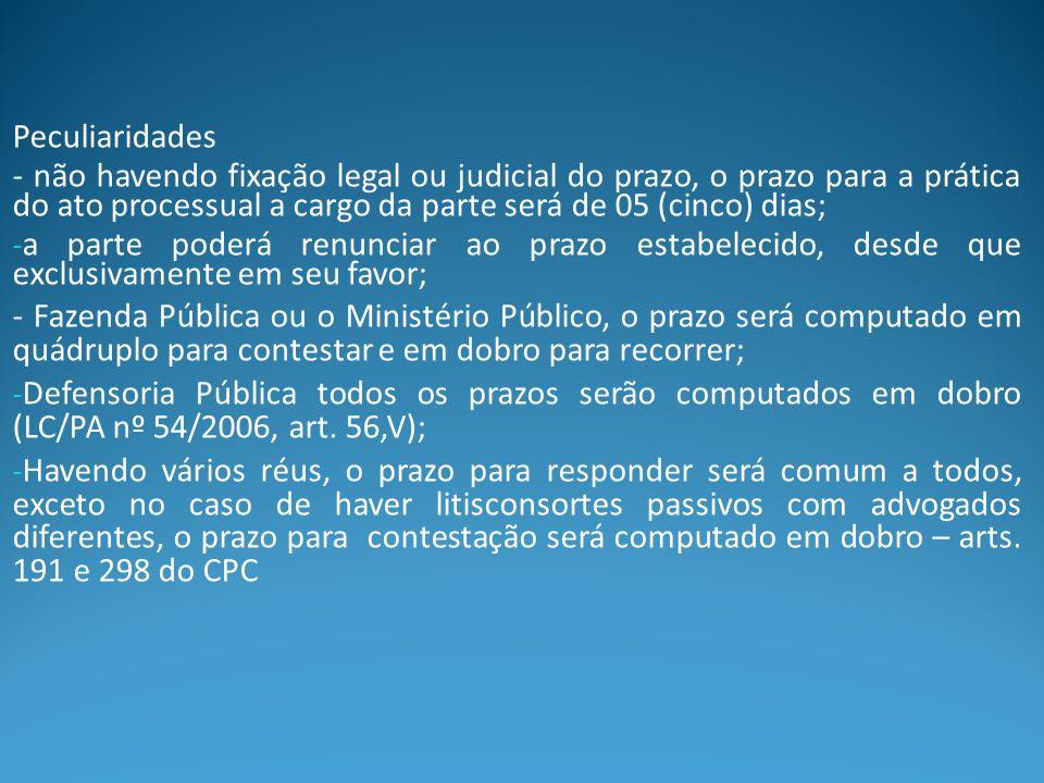 Peculiaridades - não havendo fixação legal ou judicial do prazo, o prazo para a prática do ato processual a cargo da parte será de 05 (cinco) dias; -