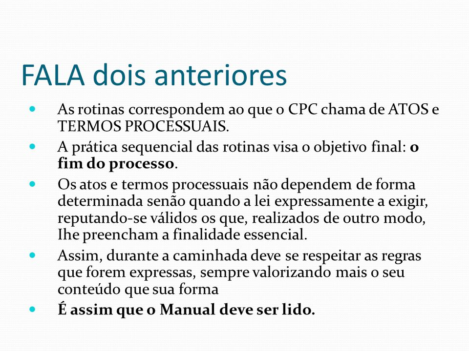 FALA dois anteriores As rotinas correspondem ao que o CPC chama de ATOS e TERMOS PROCESSUAIS. A prática sequencial das rotinas visa o objetivo final: