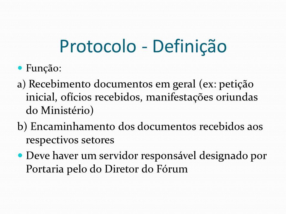 Protocolo - Definição Função: a) Recebimento documentos em geral (ex: petição inicial, ofícios recebidos, manifestações oriundas do Ministério) b) Enc