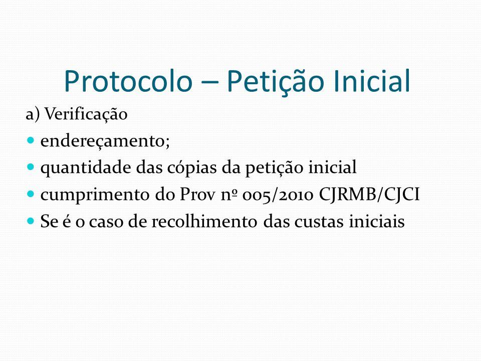 Protocolo – Petição Inicial a) Verificação endereçamento; quantidade das cópias da petição inicial cumprimento do Prov nº 005/2010 CJRMB/CJCI Se é o c